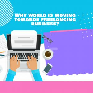 Why world is moving towards freelancing business