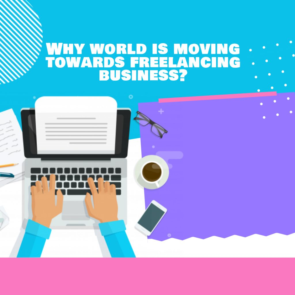 Why world is moving towards freelancing business?
