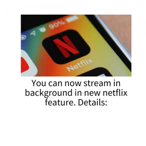 You can stream in background in new netflix feature. Details: