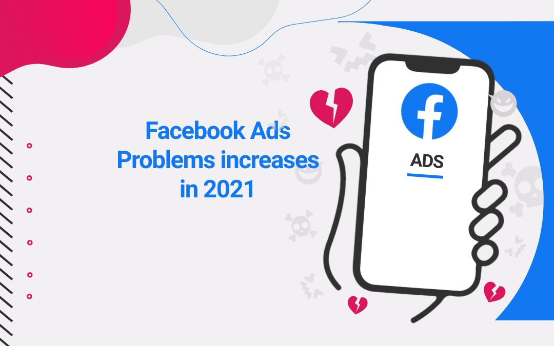 Facebook Ads Problems increases in 2021